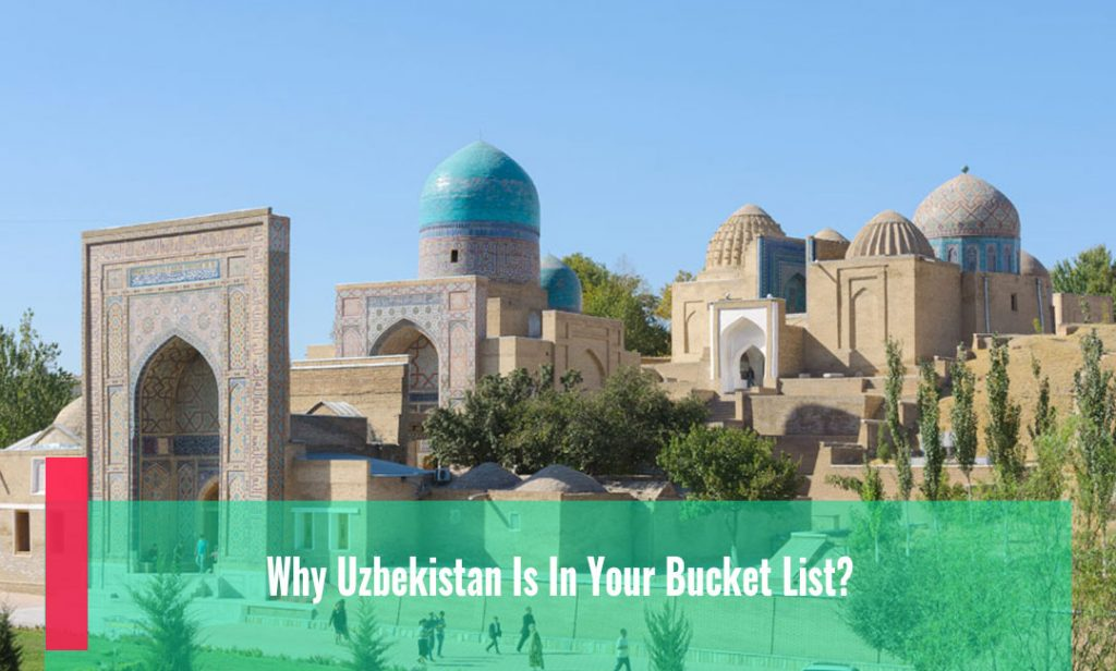 Why Uzbekistan Is In Your Bucket List?